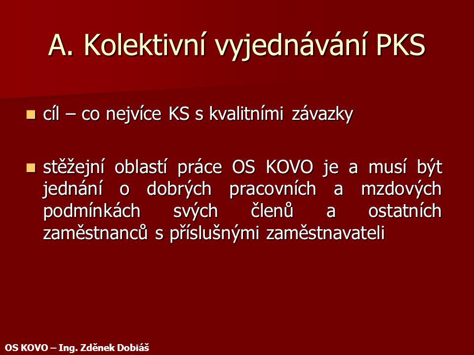 A. Kolektivní vyjednávání PKS cíl – co nejvíce KS s kvalitními závazky cíl – co nejvíce KS s kvalitními závazky stěžejní oblastí práce OS KOVO je a mu