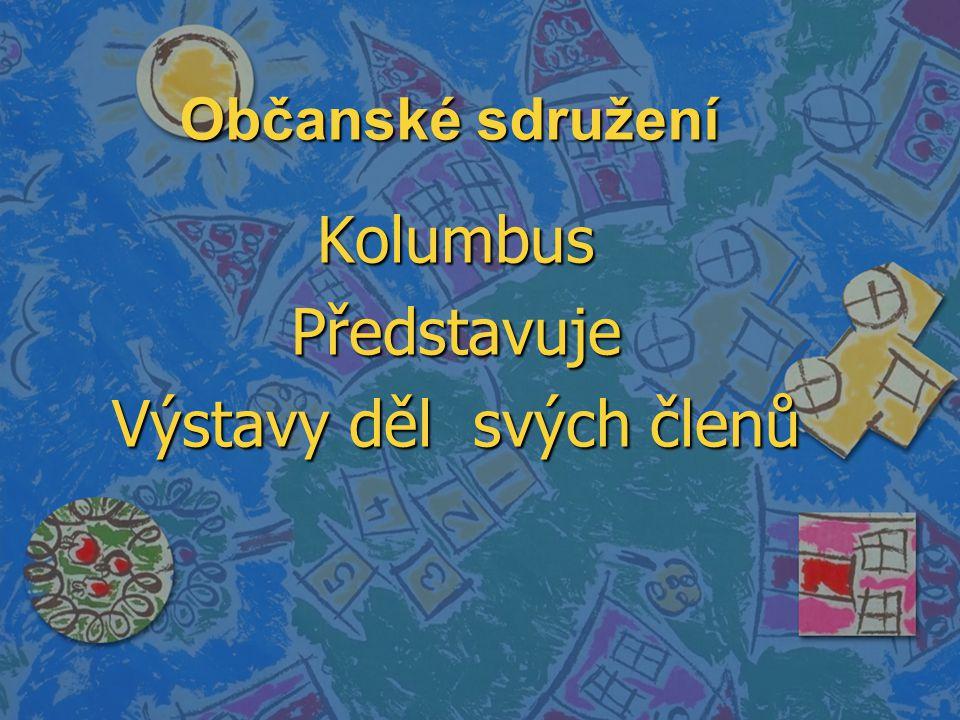 Občanské sdružení KolumbusPředstavuje Výstavy děl svých členů