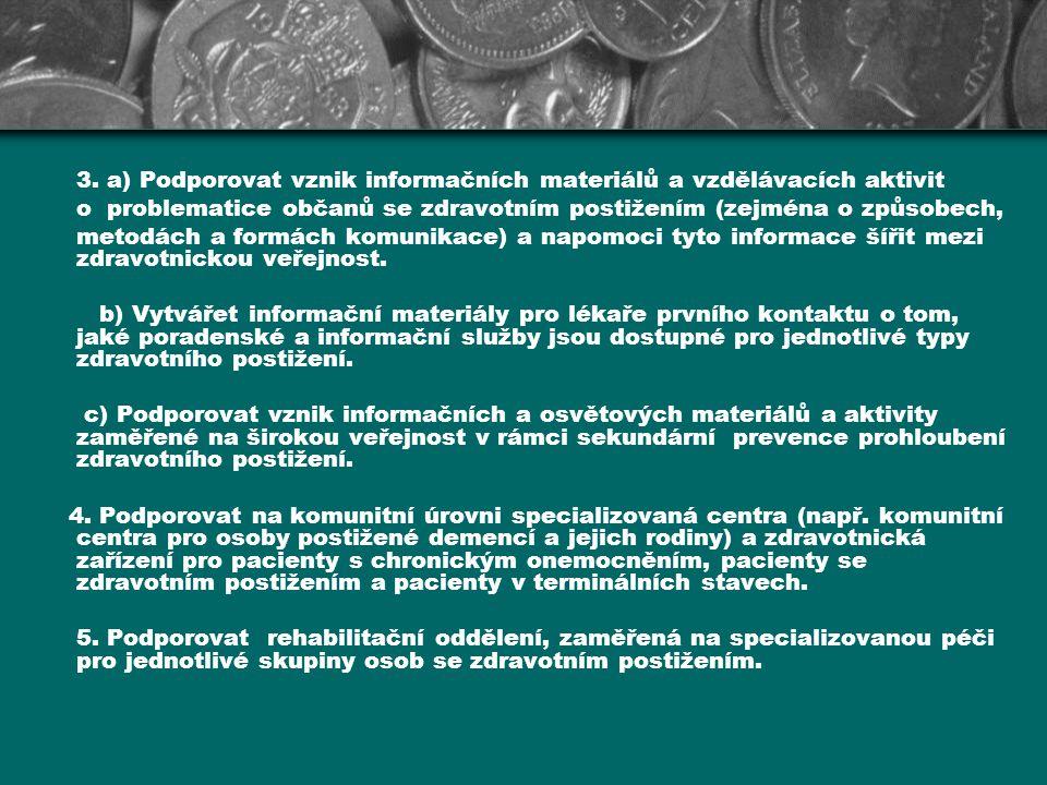 3. a) Podporovat vznik informačních materiálů a vzdělávacích aktivit o problematice občanů se zdravotním postižením (zejména o způsobech, metodách a f