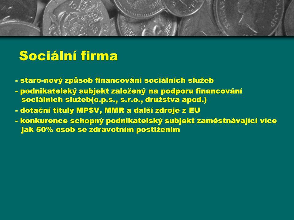 Sociální firma - staro-nový způsob financování sociálních služeb - podnikatelský subjekt založený na podporu financování sociálních služeb(o.p.s., s.r