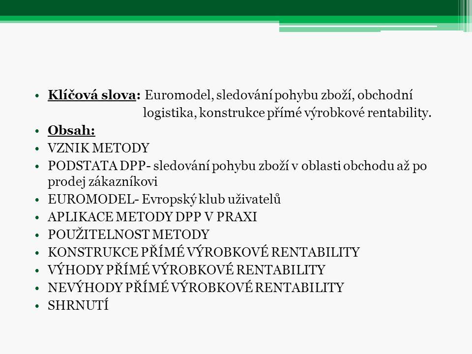 Klíčová slova: Euromodel, sledování pohybu zboží, obchodní logistika, konstrukce přímé výrobkové rentability. Obsah: VZNIK METODY PODSTATA DPP- sledov