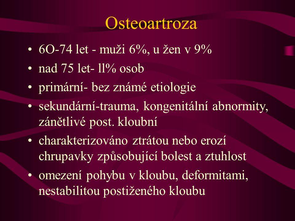 Osteoartroza 6O-74 let - muži 6%, u žen v 9% nad 75 let- ll% osob primární- bez známé etiologie sekundární-trauma, kongenitální abnormity, zánětlivé post.