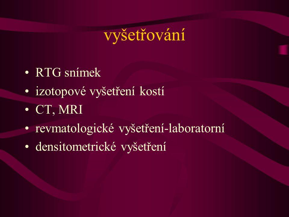 vyšetřování RTG snímek izotopové vyšetření kostí CT, MRI revmatologické vyšetření-laboratorní densitometrické vyšetření