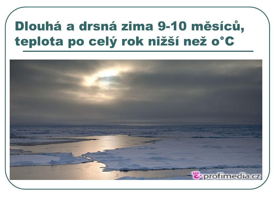 Dlouhá a drsná zima 9-10 měsíců, teplota po celý rok nižší než o°C