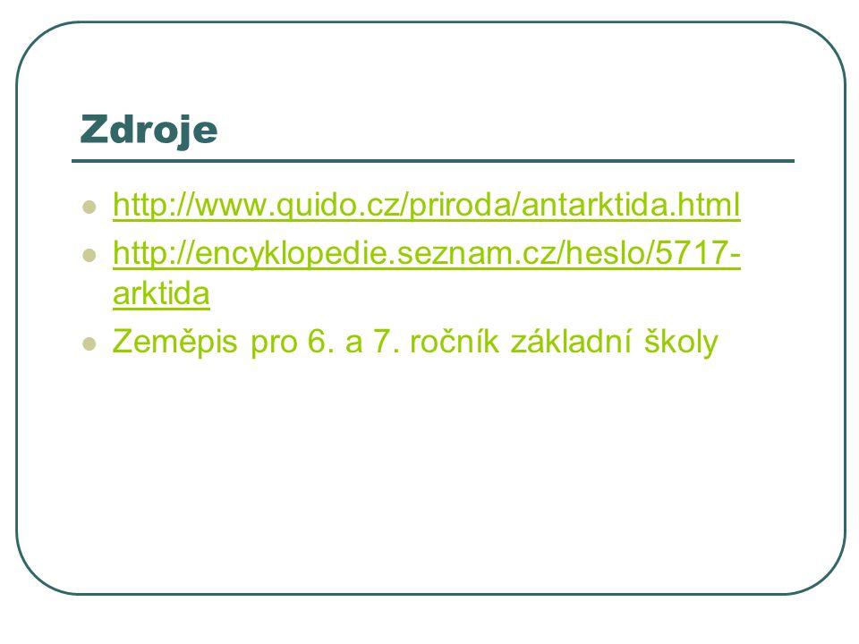 Zdroje http://www.quido.cz/priroda/antarktida.html http://encyklopedie.seznam.cz/heslo/5717- arktida http://encyklopedie.seznam.cz/heslo/5717- arktida Zeměpis pro 6.