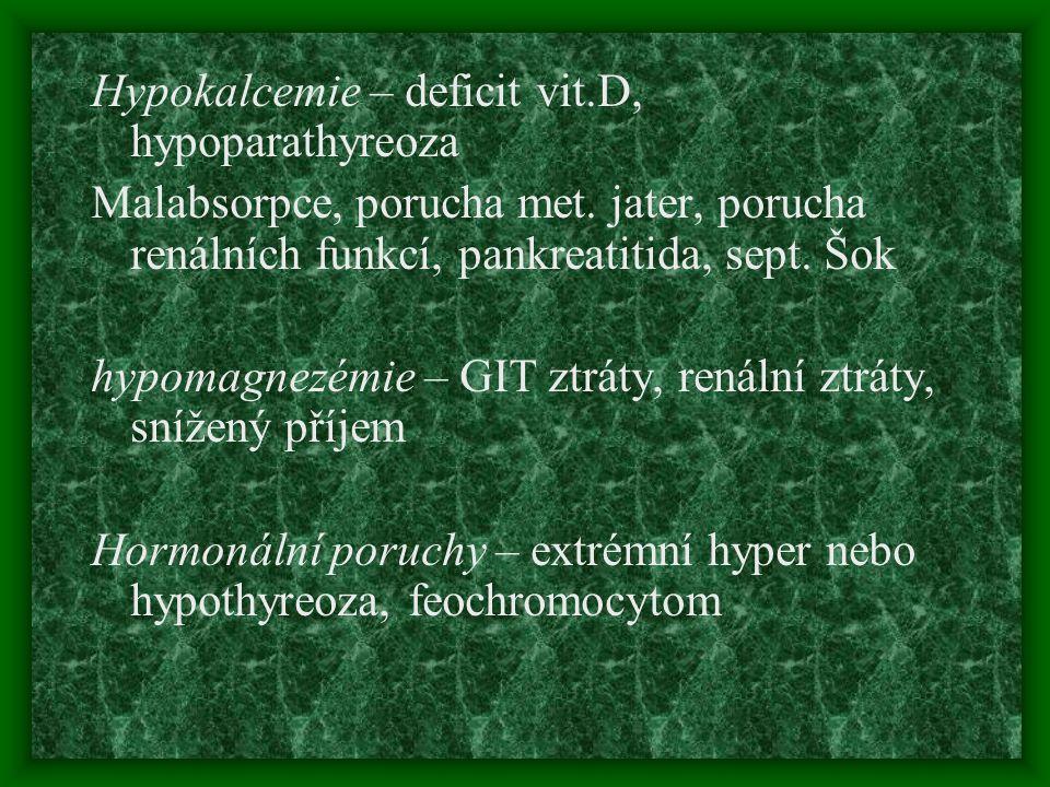 Hypokalcemie – deficit vit.D, hypoparathyreoza Malabsorpce, porucha met. jater, porucha renálních funkcí, pankreatitida, sept. Šok hypomagnezémie – GI