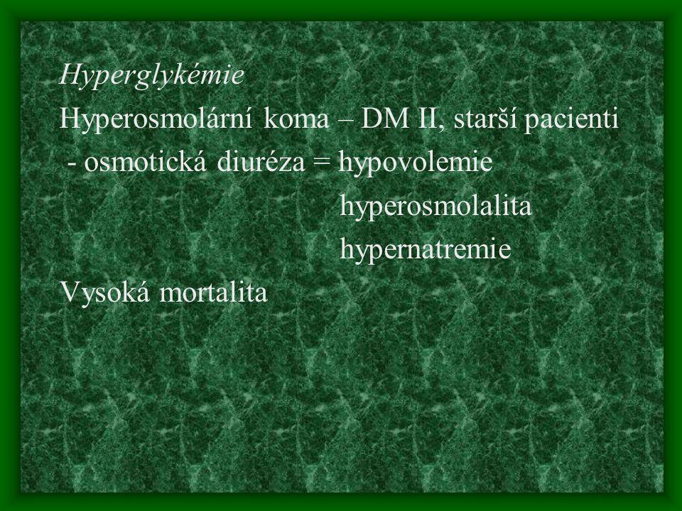 Hyperglykémie Hyperosmolární koma – DM II, starší pacienti - osmotická diuréza = hypovolemie hyperosmolalita hypernatremie Vysoká mortalita