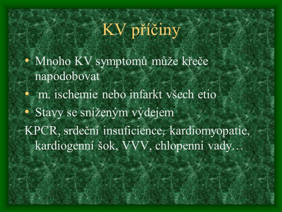 KV příčiny Mnoho KV symptomů může křeče napodobovat m. ischemie nebo infarkt všech etio Stavy se sníženým výdejem KPCR, srdeční insuficience, kardiomy