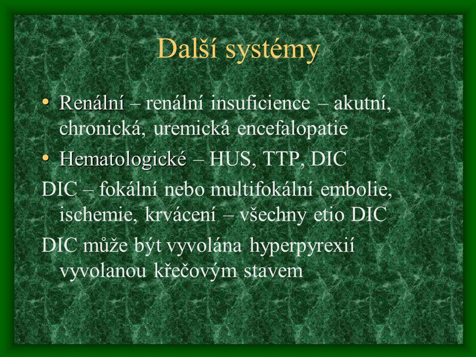 Další systémy Renální Renální – renální insuficience – akutní, chronická, uremická encefalopatie Hematologické Hematologické – HUS, TTP, DIC DIC – fok