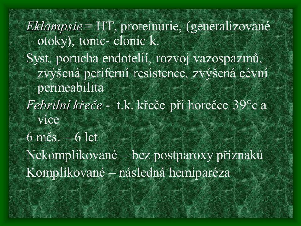 Eklampsie Eklampsie = HT, proteinurie, (generalizované otoky), tonic- clonic k. Syst. porucha endotelií, rozvoj vazospazmů, zvýšená periferní resisten