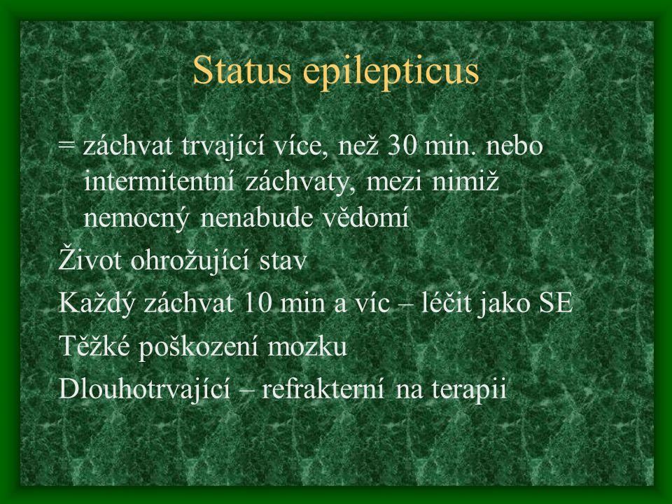 Status epilepticus = záchvat trvající více, než 30 min. nebo intermitentní záchvaty, mezi nimiž nemocný nenabude vědomí Život ohrožující stav Každý zá