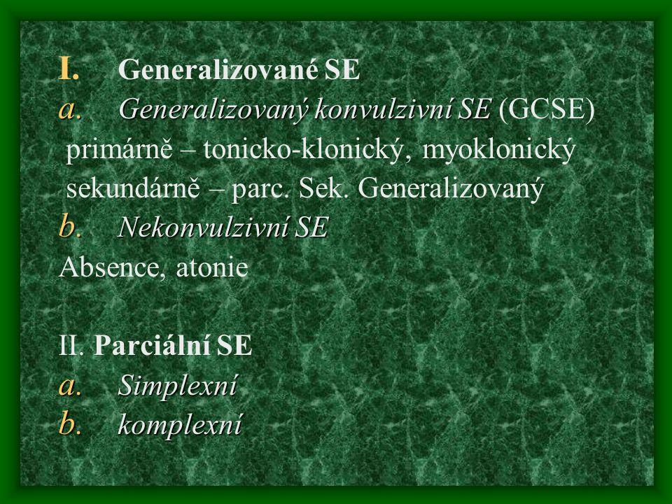 I. Generalizované SE a. Generalizovaný konvulzivní SE a. Generalizovaný konvulzivní SE (GCSE) primárně – tonicko-klonický, myoklonický sekundárně – pa