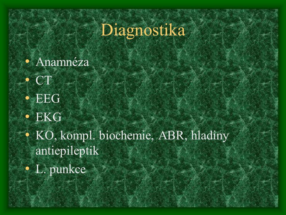 Diagnostika Anamnéza CT EEG EKG KO, kompl. biochemie, ABR, hladiny antiepileptik L. punkce