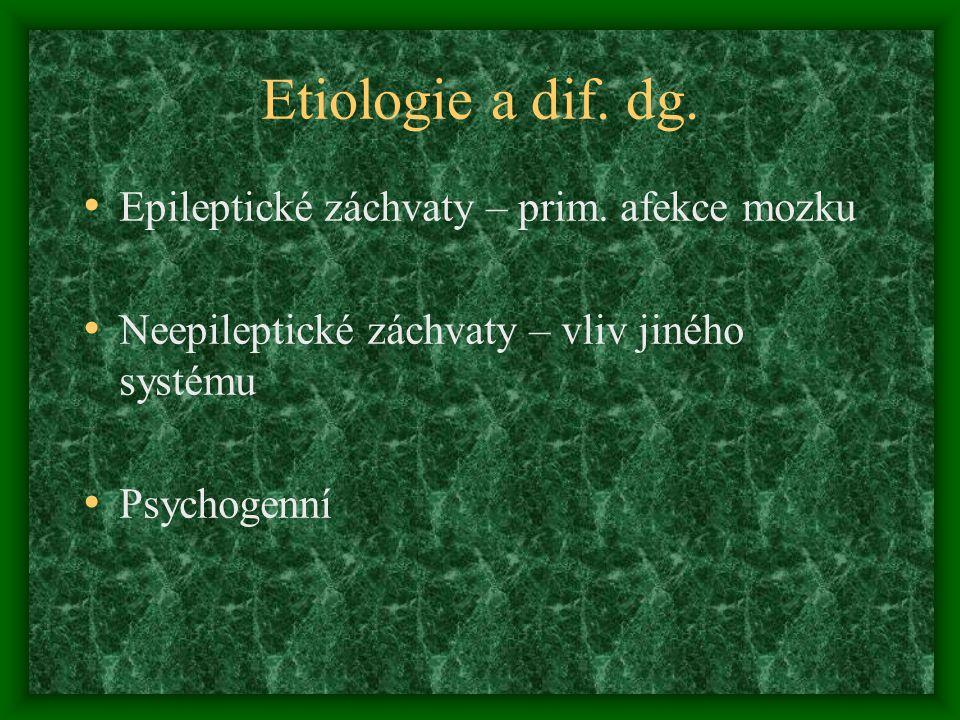 Etiologie a dif. dg. Epileptické záchvaty – prim. afekce mozku Neepileptické záchvaty – vliv jiného systému Psychogenní