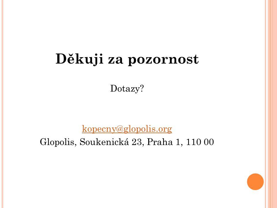 Děkuji za pozornost Dotazy kopecny@glopolis.org Glopolis, Soukenická 23, Praha 1, 110 00