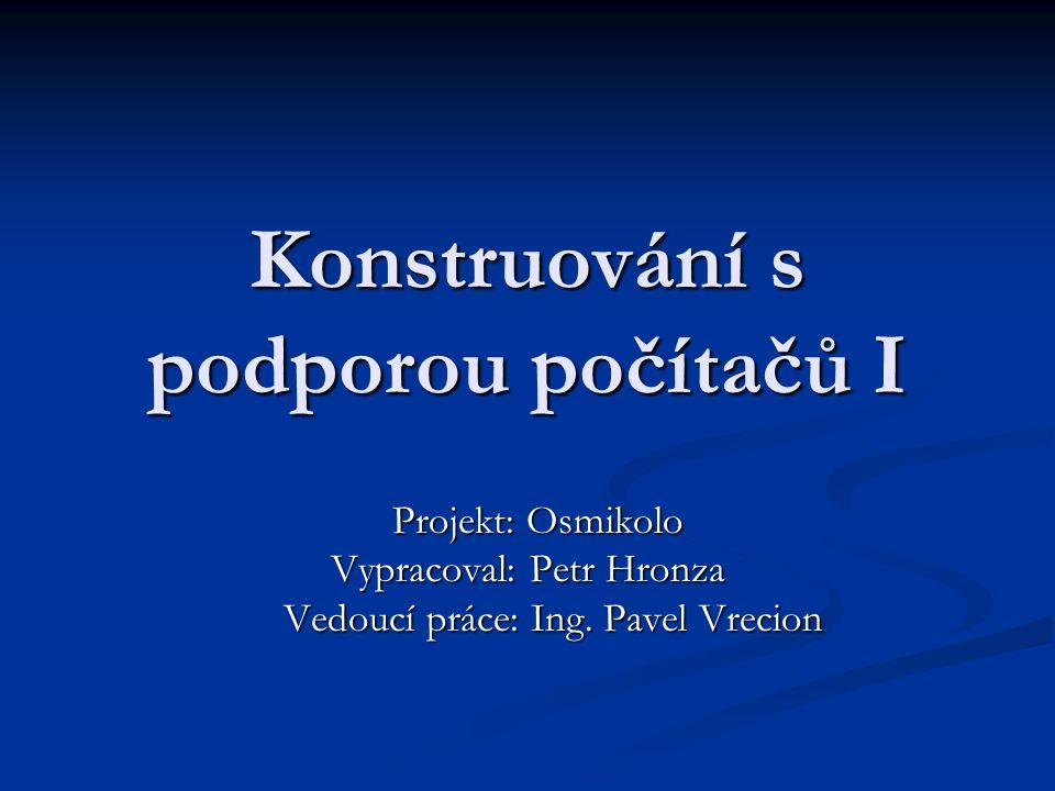 Konstruování s podporou počítačů I Projekt: Osmikolo Projekt: Osmikolo Vypracoval: Petr Hronza Vedoucí práce: Ing.