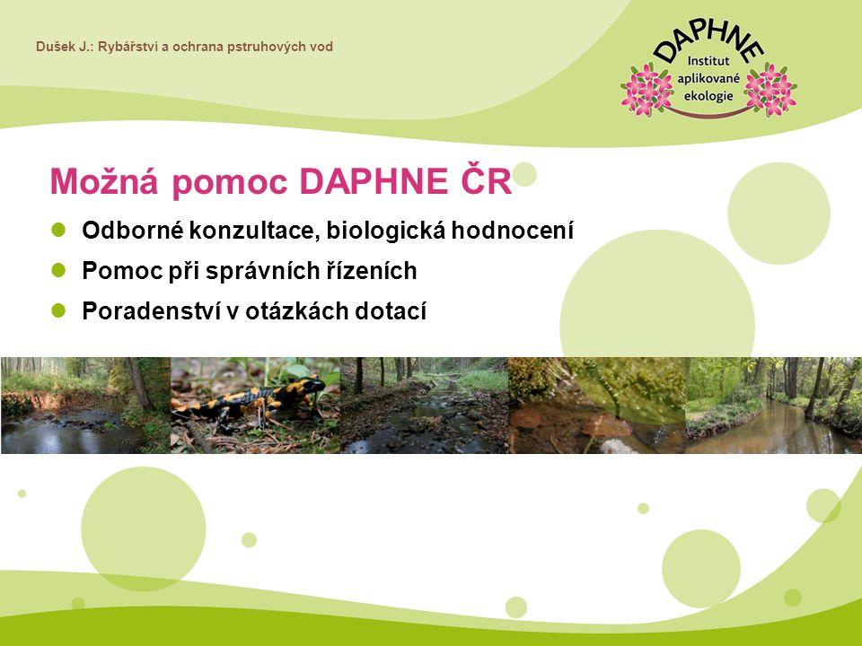 Dušek J.: Rybářství a ochrana pstruhových vod Možná pomoc DAPHNE ČR Odborné konzultace, biologická hodnocení Pomoc při správních řízeních Poradenství