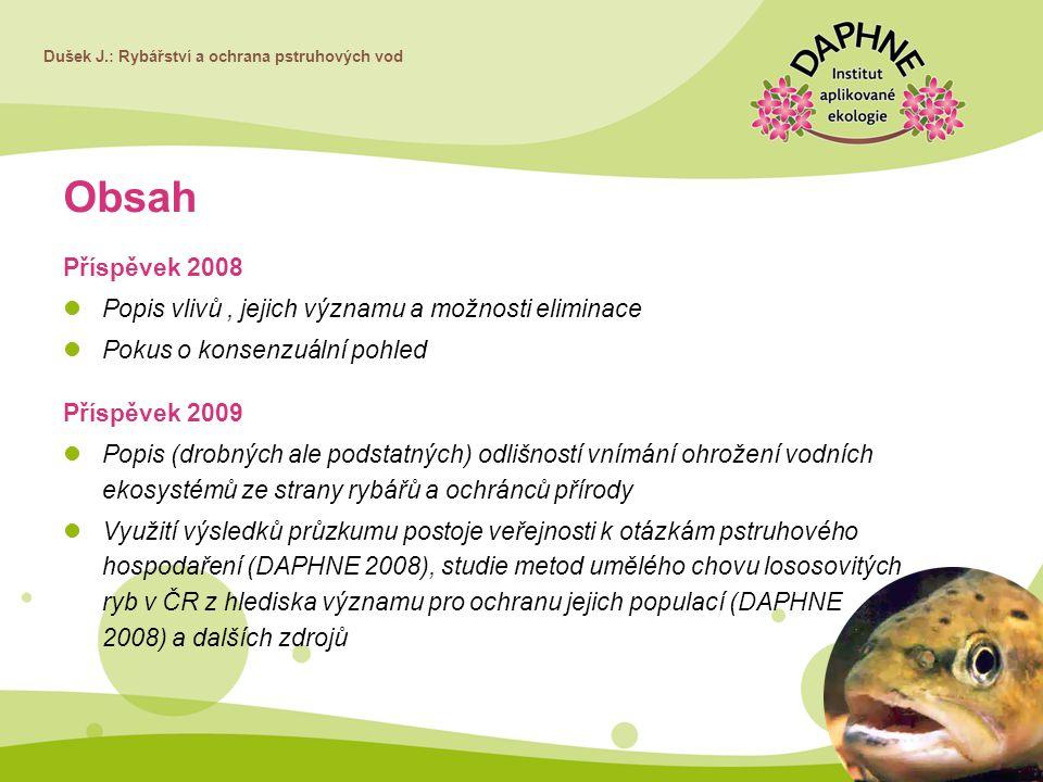 Dušek J.: Rybářství a ochrana pstruhových vod Obsah Příspěvek 2008 Popis vlivů, jejich významu a možnosti eliminace Pokus o konsenzuální pohled Příspě