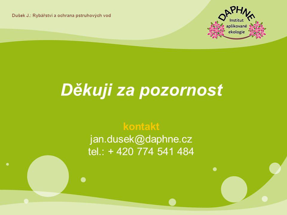 Děkuji za pozornost kontakt jan.dusek@daphne.cz tel.: + 420 774 541 484 Dušek J.: Rybářství a ochrana pstruhových vod