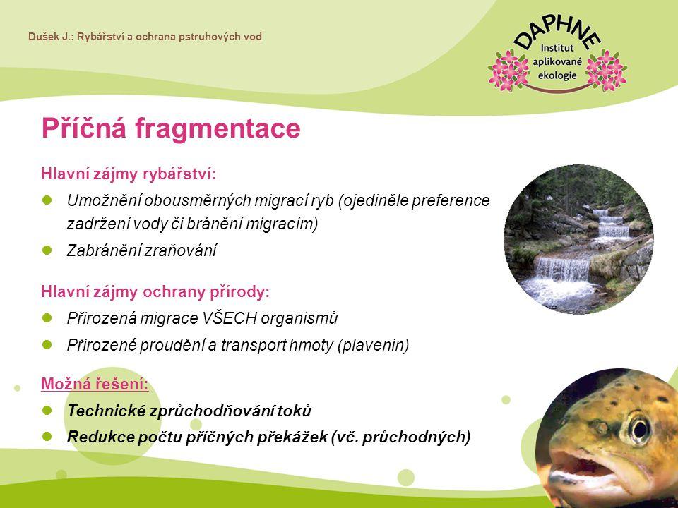Dušek J.: Rybářství a ochrana pstruhových vod Příčná fragmentace Hlavní zájmy rybářství: Umožnění obousměrných migrací ryb (ojediněle preference zadrž