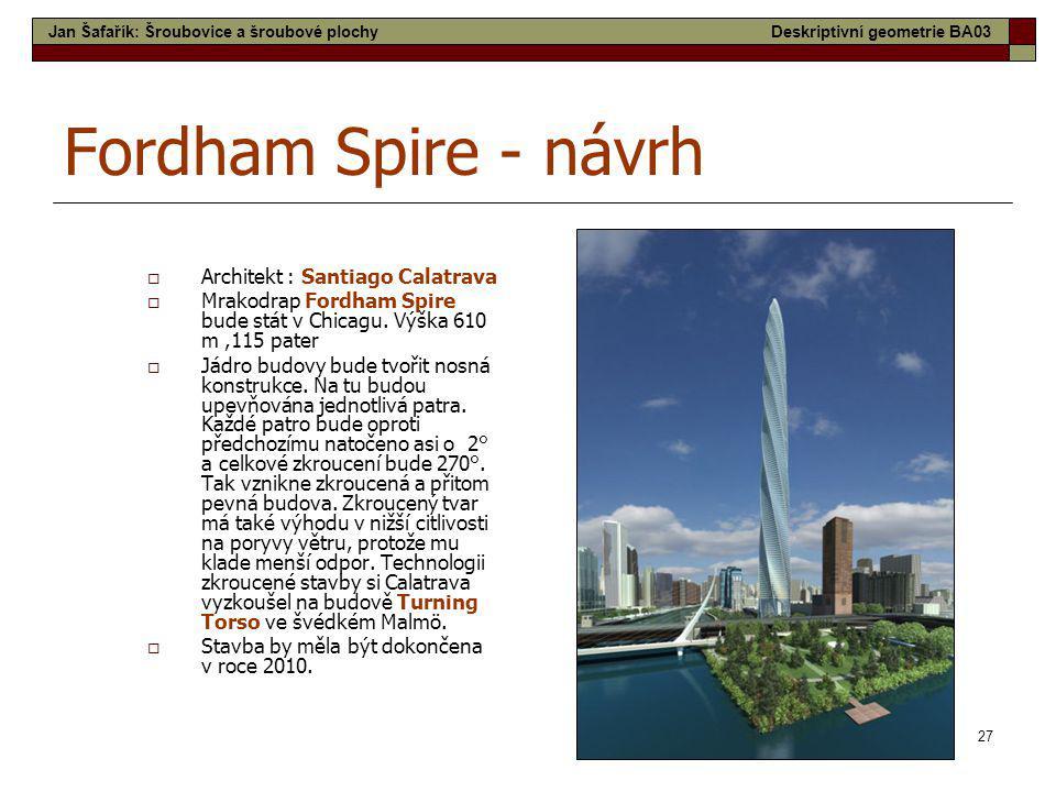 27 Fordham Spire - návrh  Architekt : Santiago Calatrava  Mrakodrap Fordham Spire bude stát v Chicagu. Výška 610 m,115 pater  Jádro budovy bude tvo