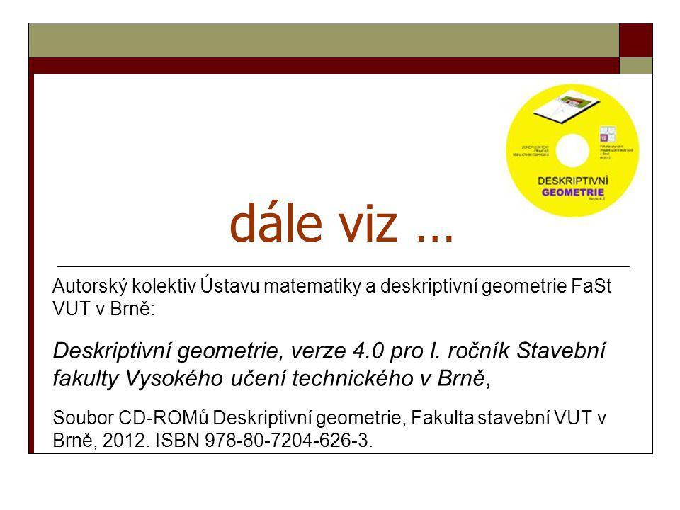 dále viz … Autorský kolektiv Ústavu matematiky a deskriptivní geometrie FaSt VUT v Brně: Deskriptivní geometrie, verze 4.0 pro I. ročník Stavební faku