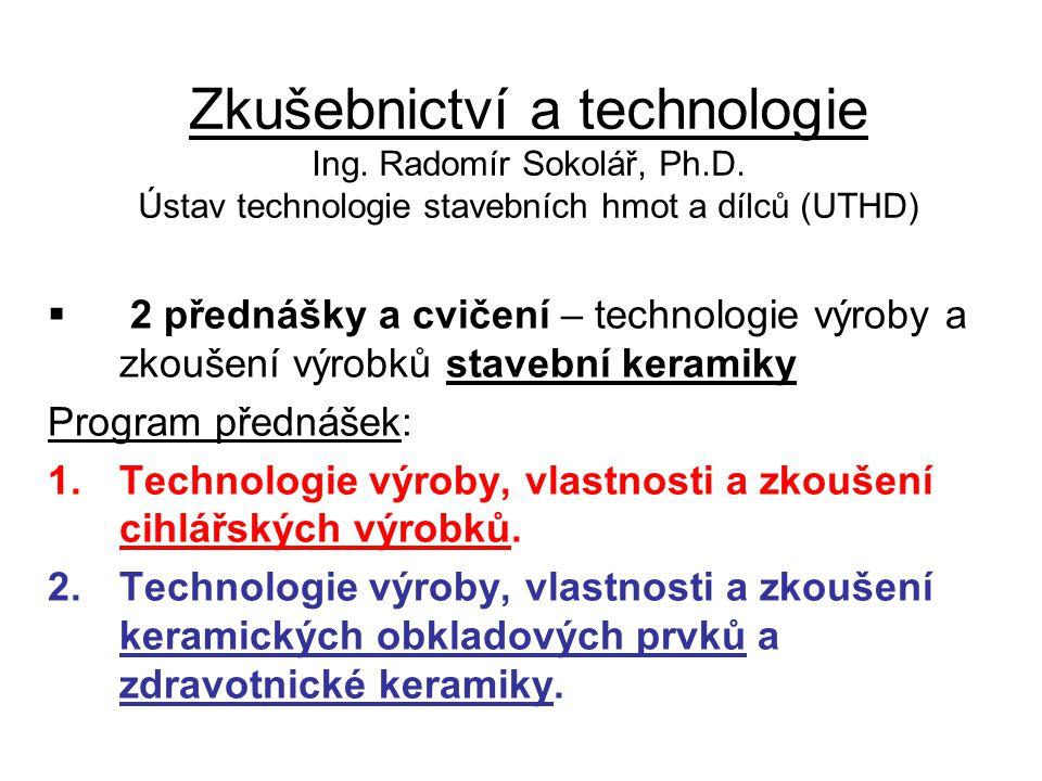 Zkušebnictví a technologie Ing. Radomír Sokolář, Ph.D. Ústav technologie stavebních hmot a dílců (UTHD)  2 přednášky a cvičení – technologie výroby a