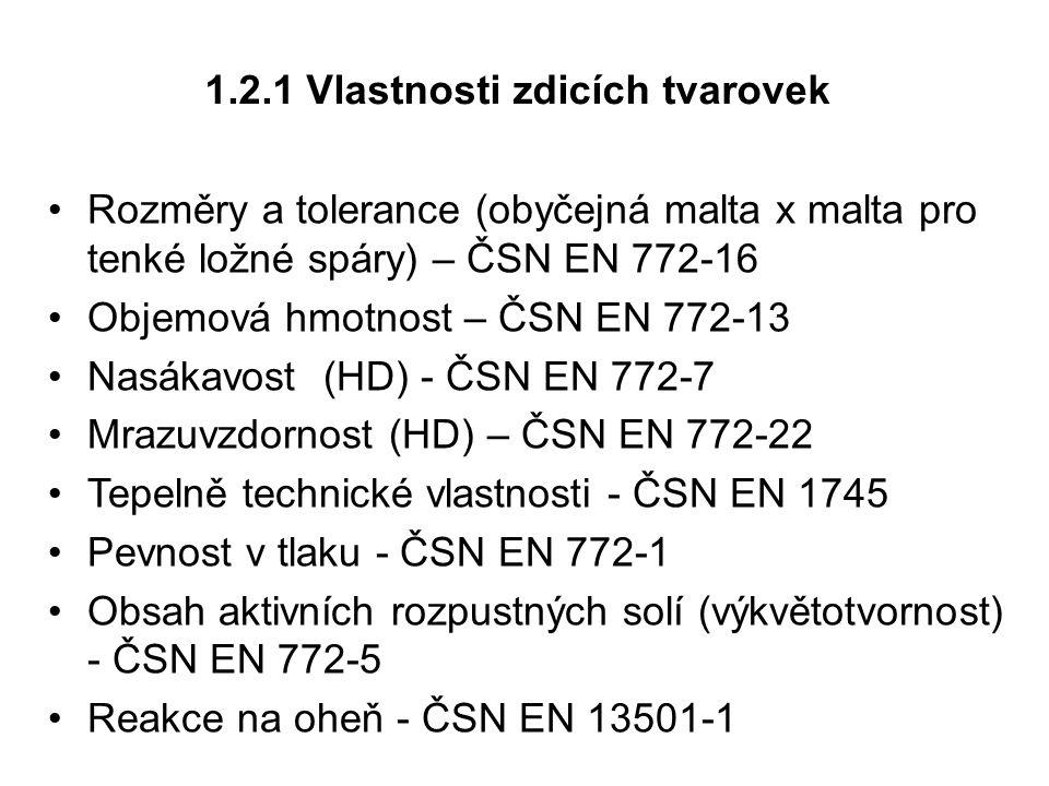 1.2.1 Vlastnosti zdicích tvarovek Rozměry a tolerance (obyčejná malta x malta pro tenké ložné spáry) – ČSN EN 772-16 Objemová hmotnost – ČSN EN 772-13
