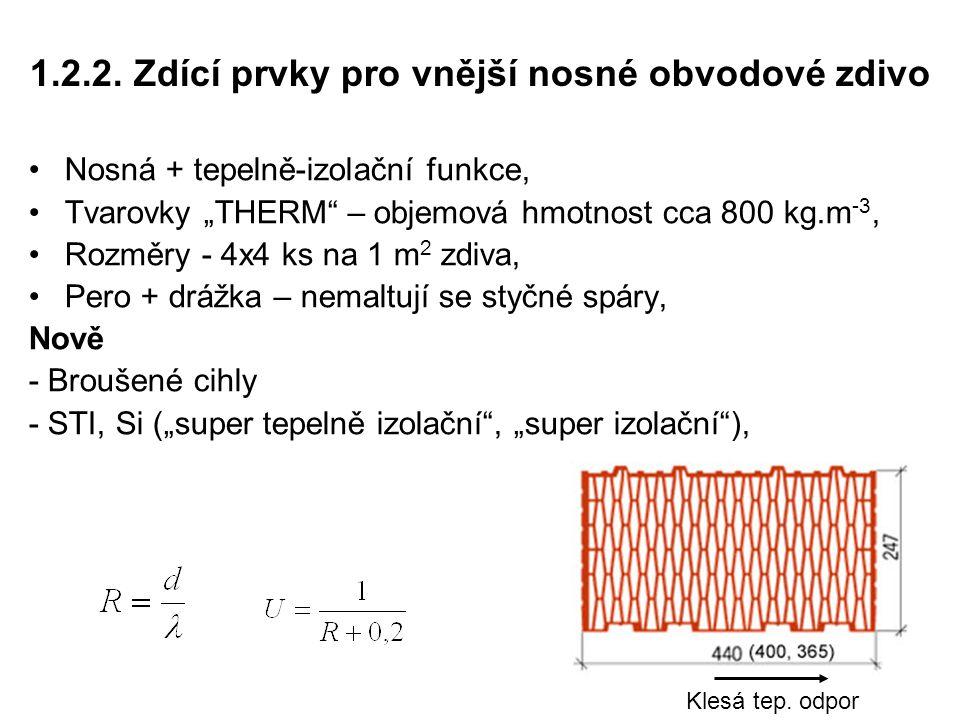 """1.2.2. Zdící prvky pro vnější nosné obvodové zdivo Nosná + tepelně-izolační funkce, Tvarovky """"THERM"""" – objemová hmotnost cca 800 kg.m -3, Rozměry - 4x"""