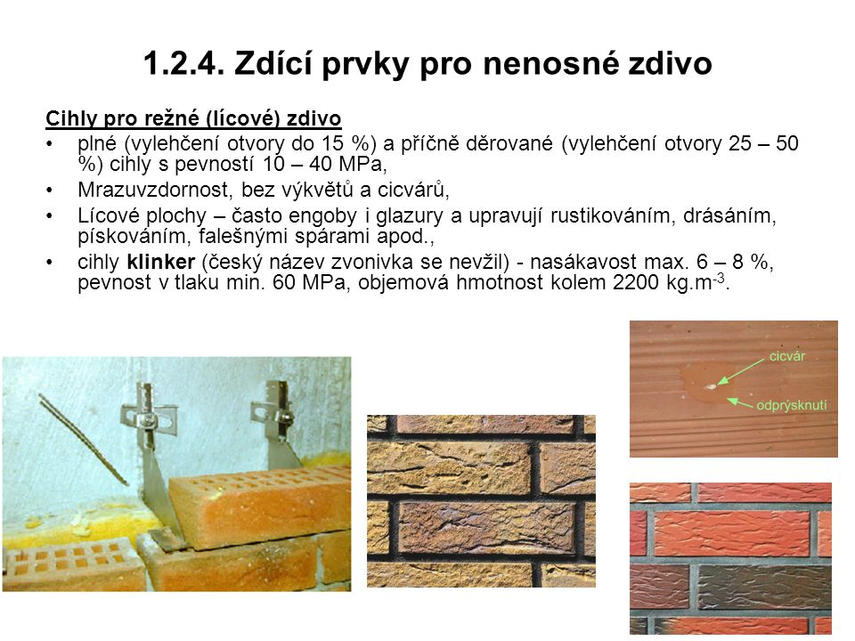 1.2.4. Zdící prvky pro nenosné zdivo Cihly pro režné (lícové) zdivo plné (vylehčení otvory do 15 %) a příčně děrované (vylehčení otvory 25 – 50 %) cih