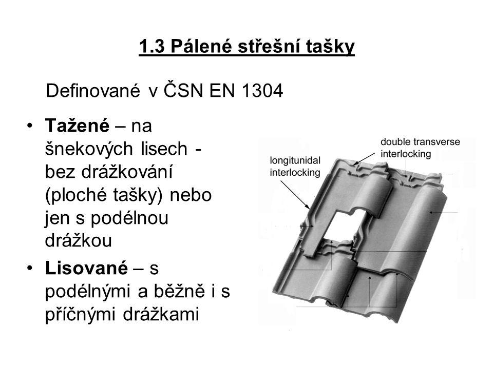 1.3 Pálené střešní tašky Tažené – na šnekových lisech - bez drážkování (ploché tašky) nebo jen s podélnou drážkou Lisované – s podélnými a běžně i s p