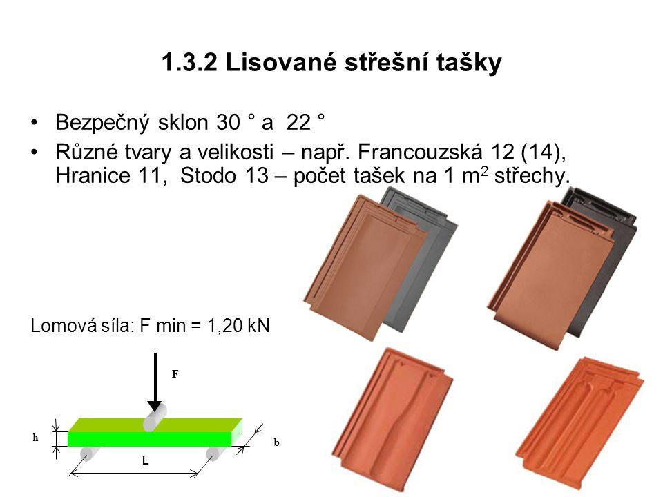 1.3.2 Lisované střešní tašky Bezpečný sklon 30 ° a 22 ° Různé tvary a velikosti – např. Francouzská 12 (14), Hranice 11, Stodo 13 – počet tašek na 1 m