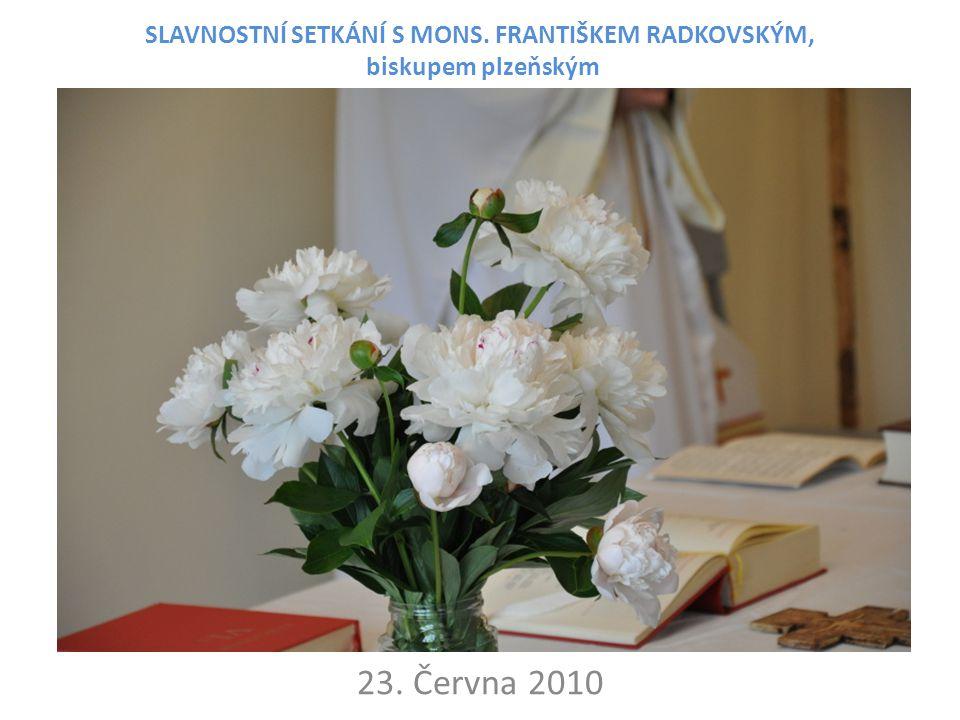 SLAVNOSTNÍ SETKÁNÍ S MONS. FRANTIŠKEM RADKOVSKÝM, biskupem plzeňským 23. Června 2010