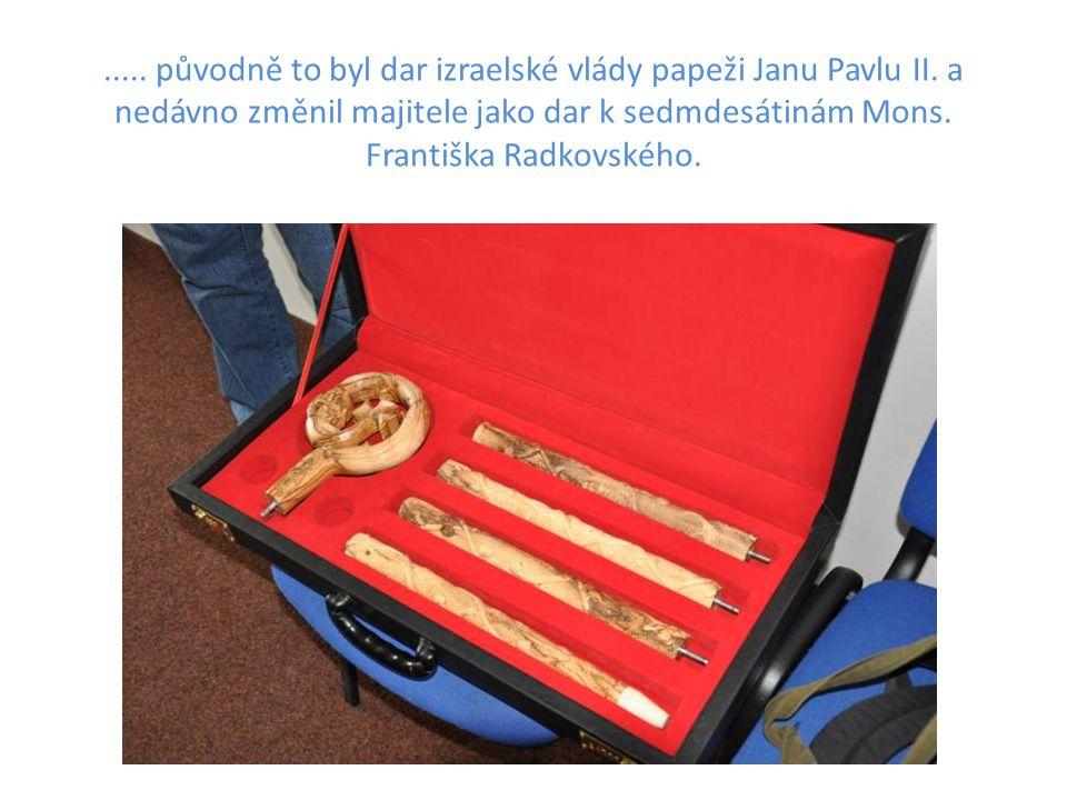 ..... původně to byl dar izraelské vlády papeži Janu Pavlu II. a nedávno změnil majitele jako dar k sedmdesátinám Mons. Františka Radkovského.