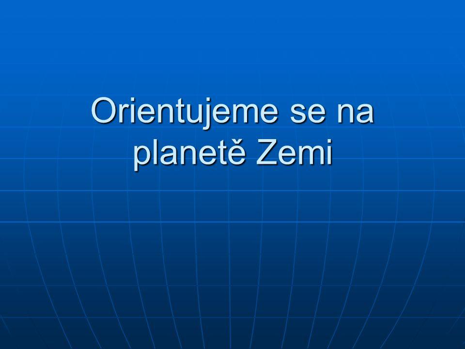 Zeměpisné souřadnice Zeměpisné souřadnice se používají k jednoznačnému určení polohy na povrchu Země.