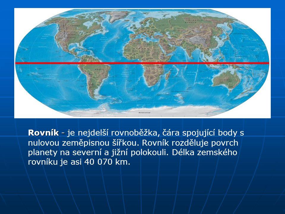 Rovník - Rovník - je nejdelší rovnoběžka, čára spojující body s nulovou zeměpisnou šířkou. Rovník rozděluje povrch planety na severní a jižní polokoul
