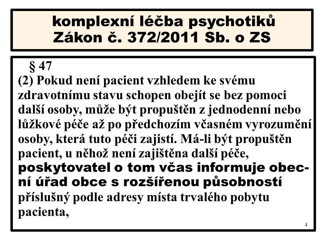 4 komplexní léčba psychotiků Zákon č. 372/2011 Sb. o ZS § 47 (2) Pokud není pacient vzhledem ke svému zdravotnímu stavu schopen obejít se bez pomoci d