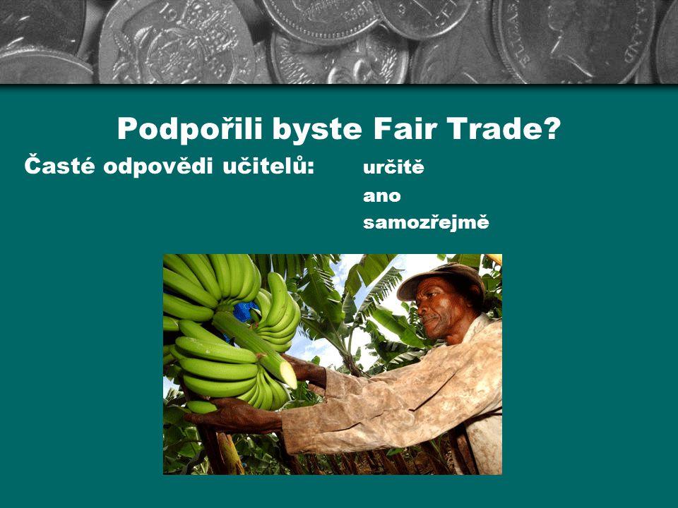Ochutnali jste někdy výrobek Fair Trade? Časté odpovědi učitelů:ochutnali ano