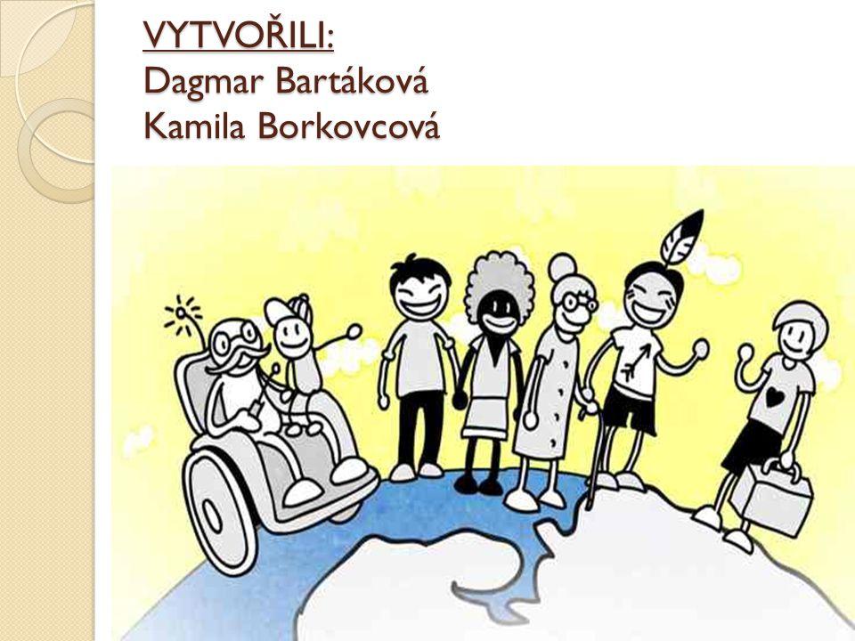 VYTVOŘILI: Dagmar Bartáková Kamila Borkovcová