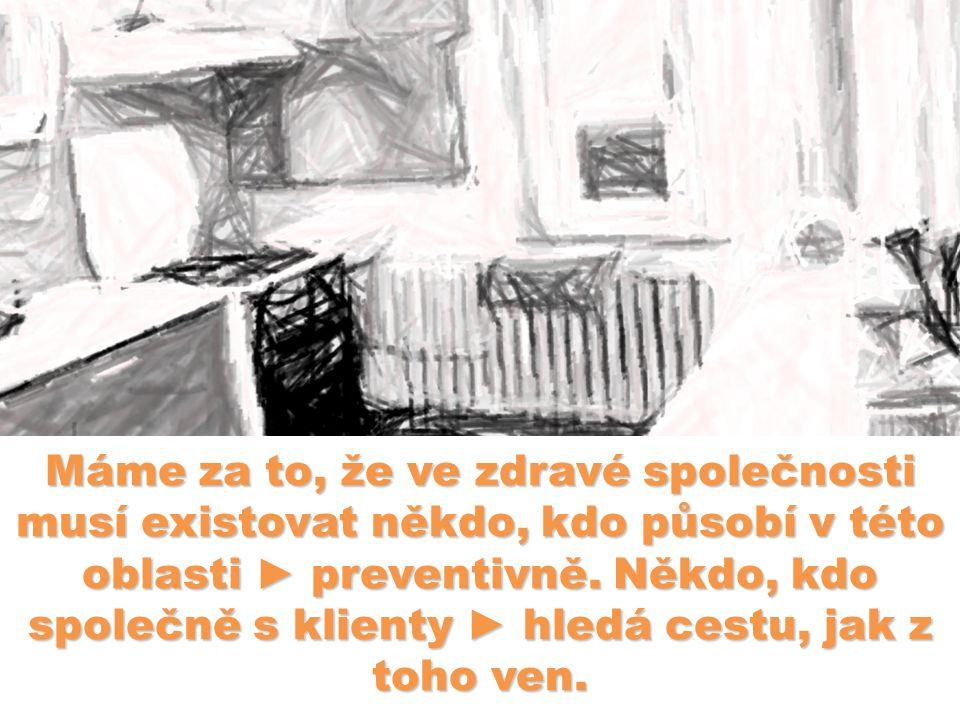 Máme za to, že ve zdravé společnosti musí existovat někdo, kdo působí v této oblasti ► preventivně.