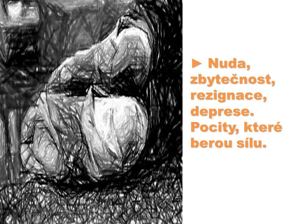 ► Nuda, zbytečnost, rezignace, deprese. Pocity, které berou sílu.