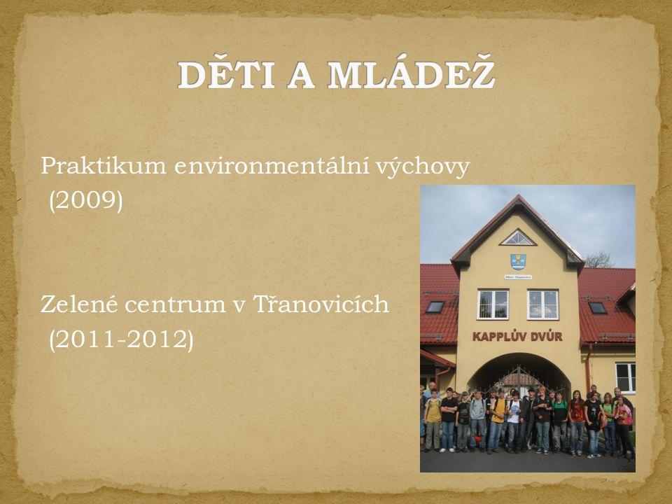 Praktikum environmentální výchovy (2009) Zelené centrum v Třanovicích (2011-2012)