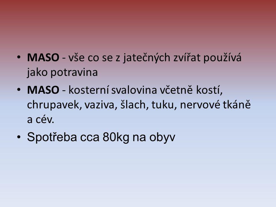 MASO - vše co se z jatečných zvířat používá jako potravina MASO - kosterní svalovina včetně kostí, chrupavek, vaziva, šlach, tuku, nervové tkáně a cév.