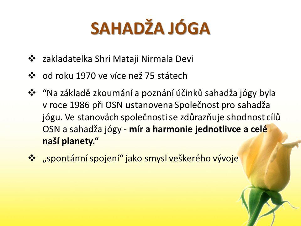 """SAHADŽA JÓGA  zakladatelka Shri Mataji Nirmala Devi  od roku 1970 ve více než 75 státech  """"Na základě zkoumání a poznání účinků sahadža jógy byla v"""