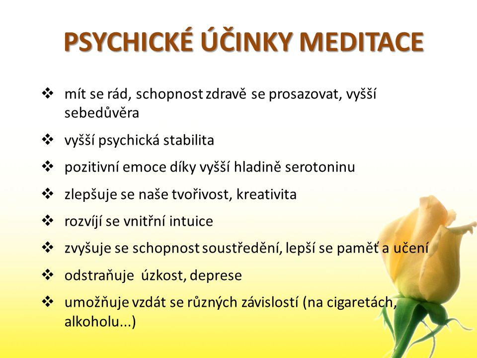 PSYCHICKÉ ÚČINKY MEDITACE  mít se rád, schopnost zdravě se prosazovat, vyšší sebedůvěra  vyšší psychická stabilita  pozitivní emoce díky vyšší hlad