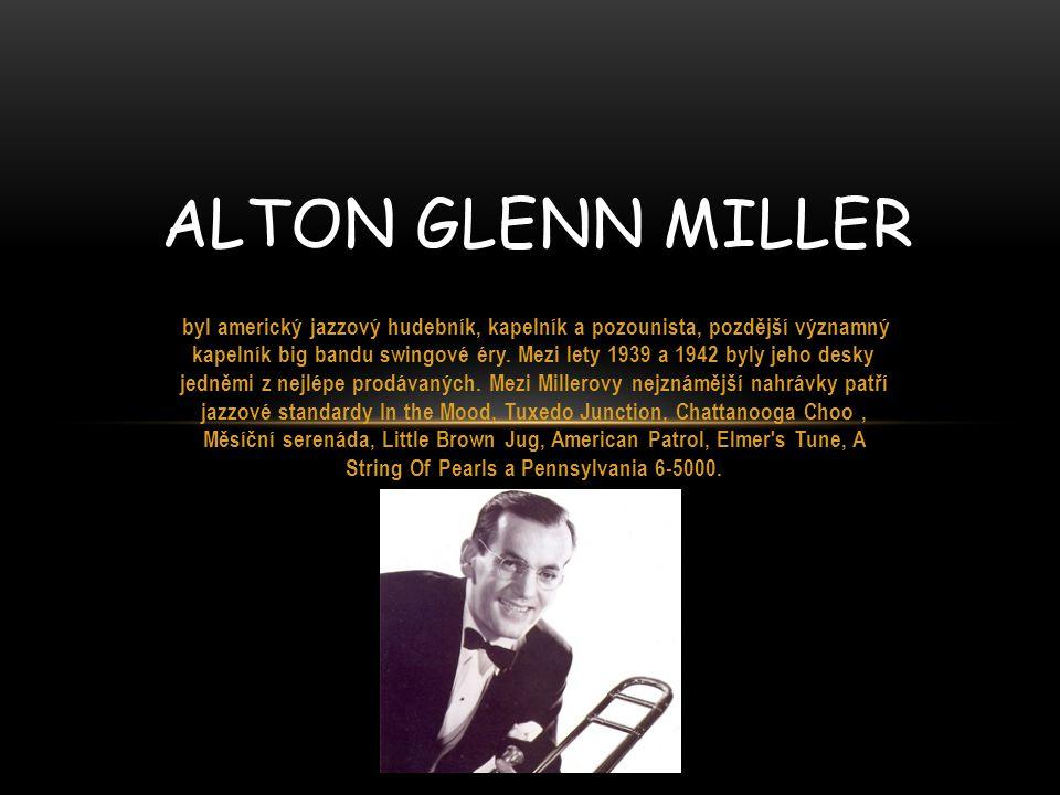 ŽIVOT Glenn Miller, trombonista, skladatel a dirigent narodil se ve státu Iowa 1.