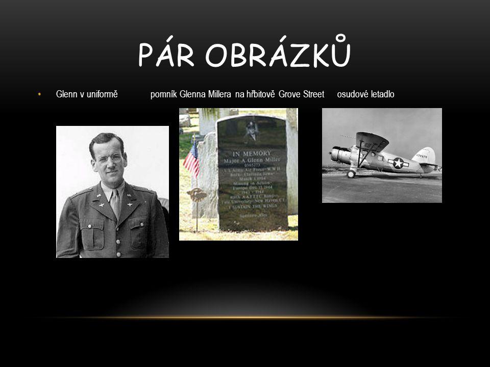 PÁR OBRÁZKŮ Glenn v uniformě pomník Glenna Millera na hřbitově Grove Street osudové letadlo