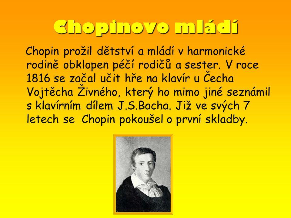 Chopinovo mládí Chopin prožil dětství a mládí v harmonické rodině obklopen péčí rodičů a sester. V roce 1816 se začal učit hře na klavír u Čecha Vojtě