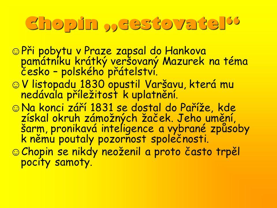 """Chopin """"cestovatel"""" ☺ Při pobytu v Praze zapsal do Hankova památníku krátký veršovaný Mazurek na téma česko – polského přátelství. ☺ V listopadu 1830"""