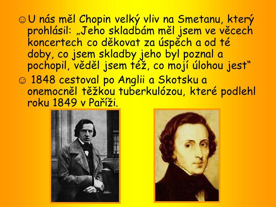 """☺ U nás měl Chopin velký vliv na Smetanu, který prohlásil: """"Jeho skladbám měl jsem ve věcech koncertech co děkovat za úspěch a od té doby, co jsem skl"""